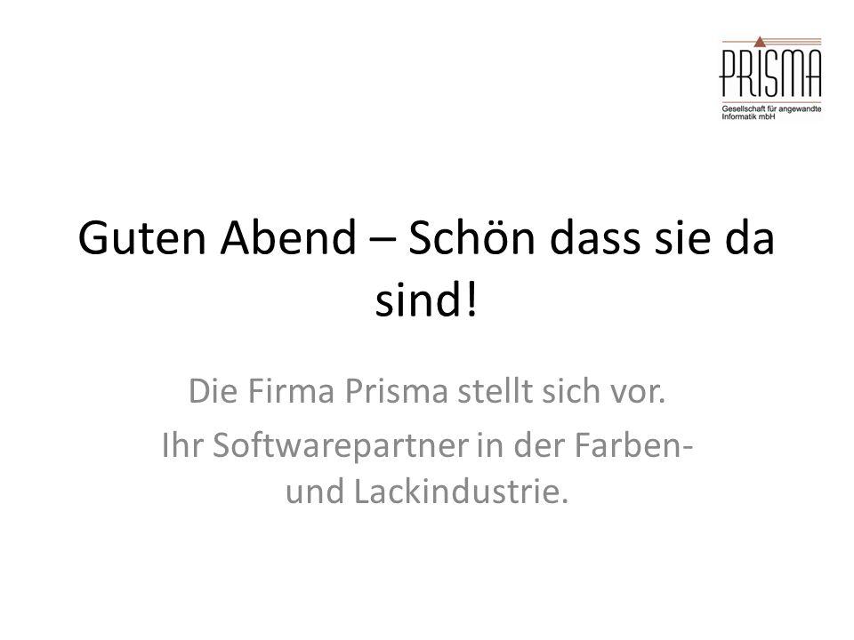 Guten Abend – Schön dass sie da sind! Die Firma Prisma stellt sich vor. Ihr Softwarepartner in der Farben- und Lackindustrie.