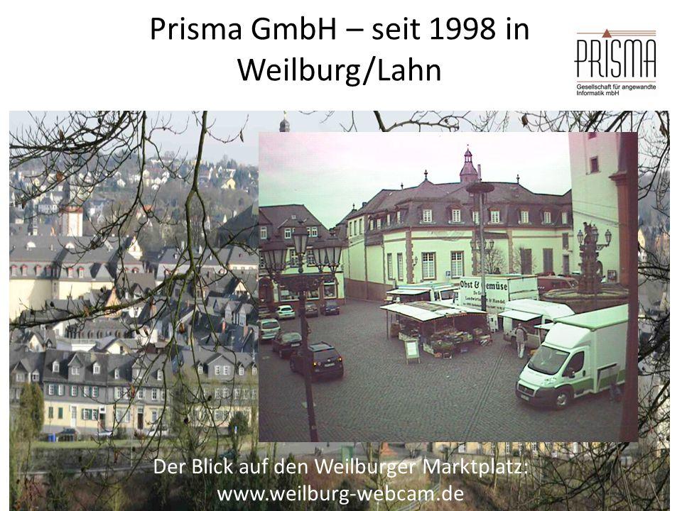 Prisma GmbH – seit 1998 in Weilburg/Lahn Dipl.-Inform. (FH) Mike Bach Der Blick auf den Weilburger Marktplatz: www.weilburg-webcam.de