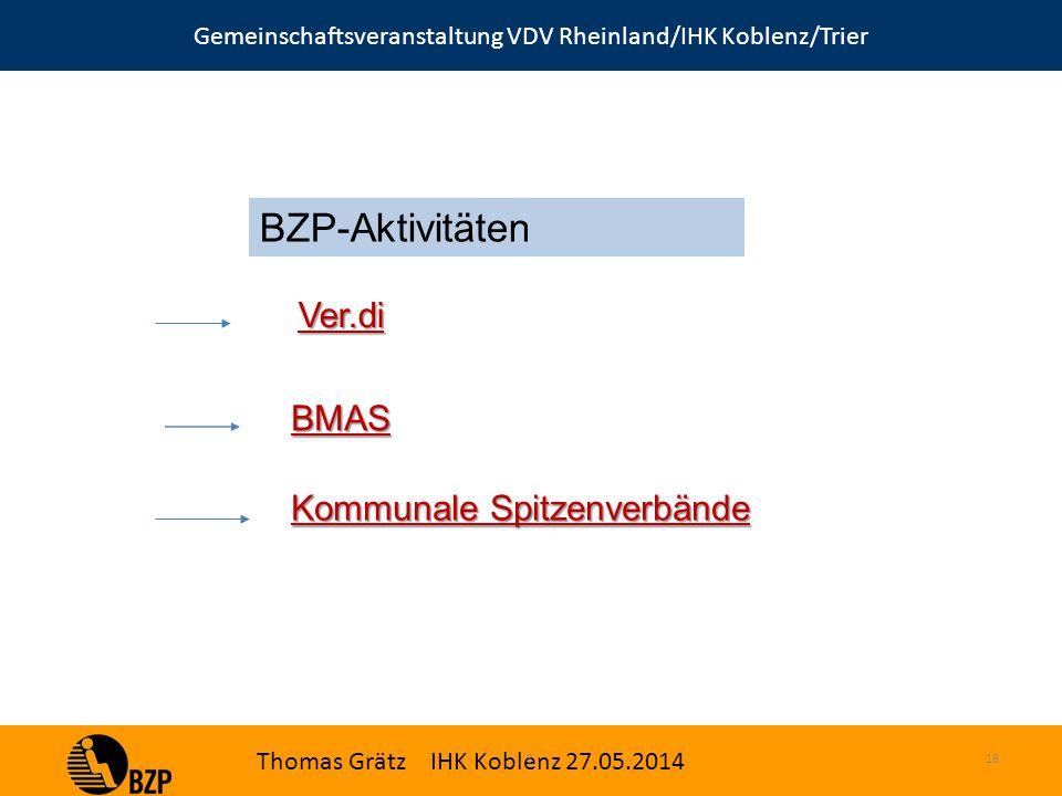 Gemeinschaftsveranstaltung VDV Rheinland/IHK Koblenz/Trier Thomas Grätz IHK Koblenz 27.05.2014 S.18 BZP-Aktivitäten Kommunale Spitzenverbände BMAS Ver.di