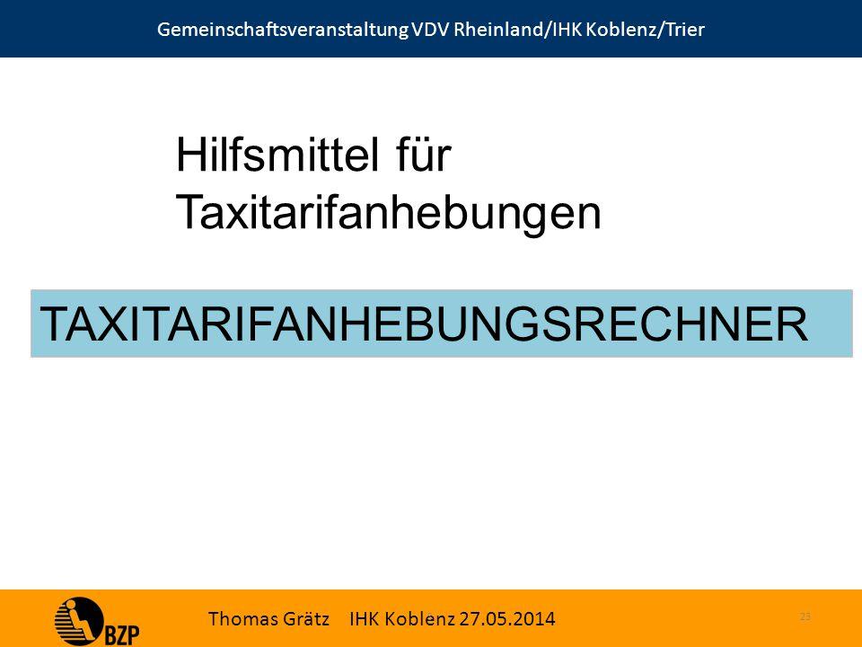 Gemeinschaftsveranstaltung VDV Rheinland/IHK Koblenz/Trier Thomas Grätz IHK Koblenz 27.05.2014 S.23 Hilfsmittel für Taxitarifanhebungen TAXITARIFANHEBUNGSRECHNER