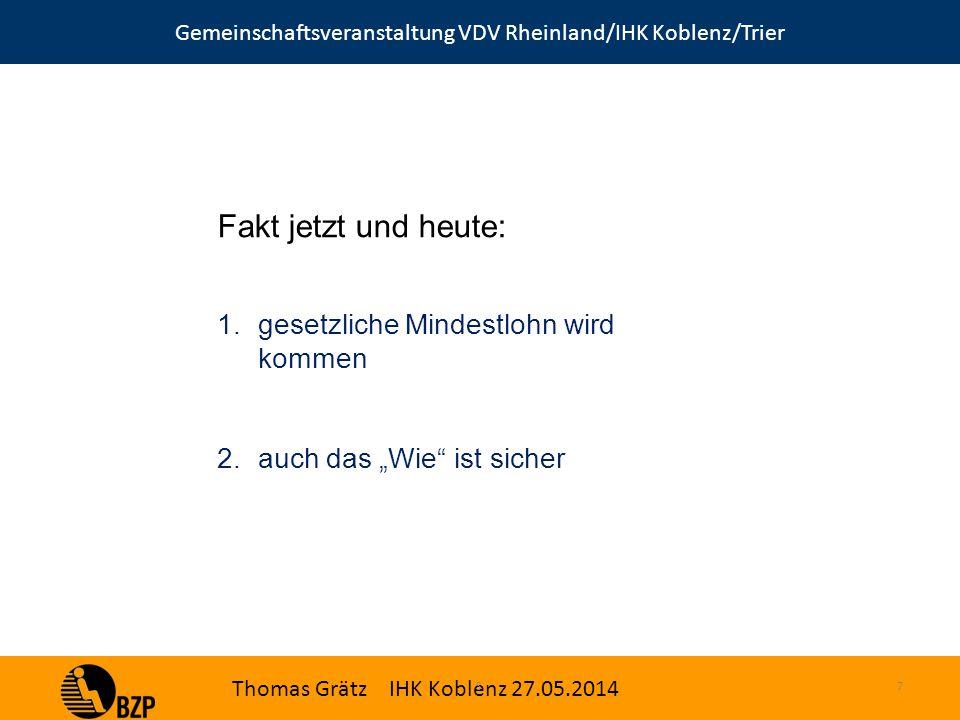 """Gemeinschaftsveranstaltung VDV Rheinland/IHK Koblenz/Trier Thomas Grätz IHK Koblenz 27.05.2014 S.7 Fakt jetzt und heute: 1.gesetzliche Mindestlohn wird kommen 2.auch das """"Wie ist sicher"""