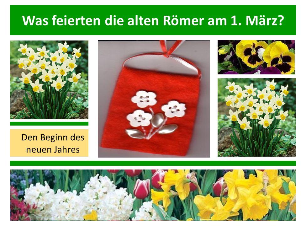 Was feierten die alten Römer am 1. März? Den Beginn des neuen Jahres