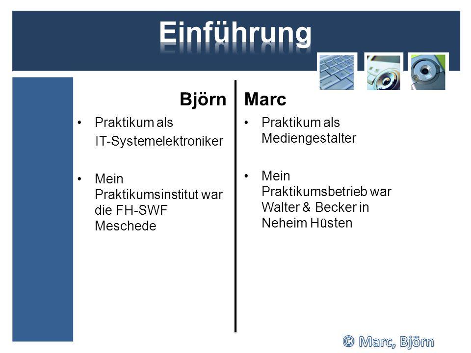 Björn Praktikum als IT-Systemelektroniker Mein Praktikumsinstitut war die FH-SWF Meschede Marc Praktikum als Mediengestalter Mein Praktikumsbetrieb war Walter & Becker in Neheim Hüsten