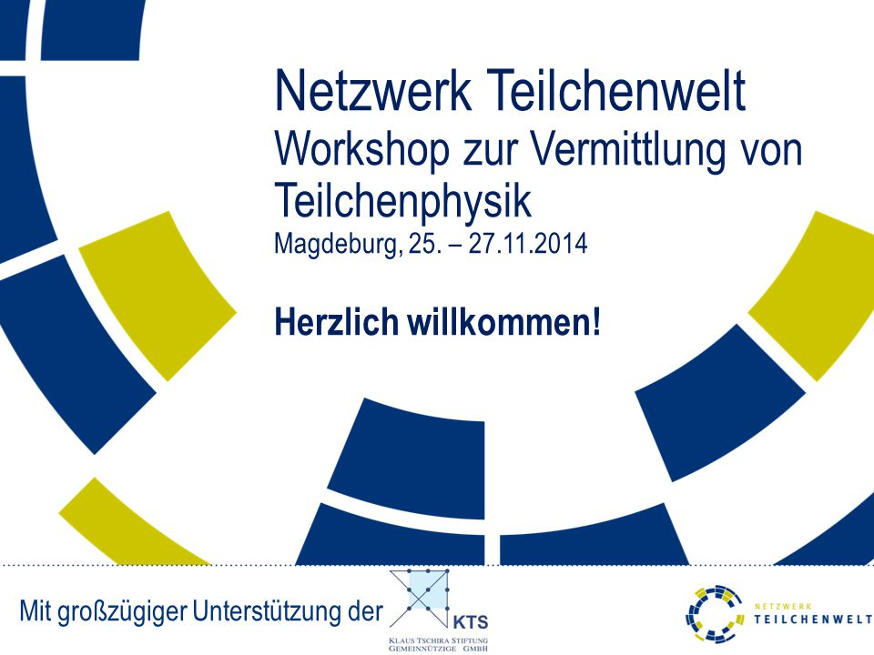 Netzwerk Teilchenwelt Workshop zur Vermittlung von Teilchenphysik Magdeburg, 25.