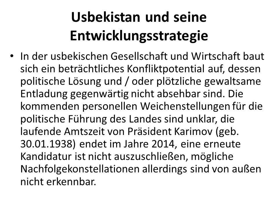 Usbekistan und seine Entwicklungsstrategie In der usbekischen Gesellschaft und Wirtschaft baut sich ein beträchtliches Konfliktpotential auf, dessen politische Lösung und / oder plötzliche gewaltsame Entladung gegenwärtig nicht absehbar sind.