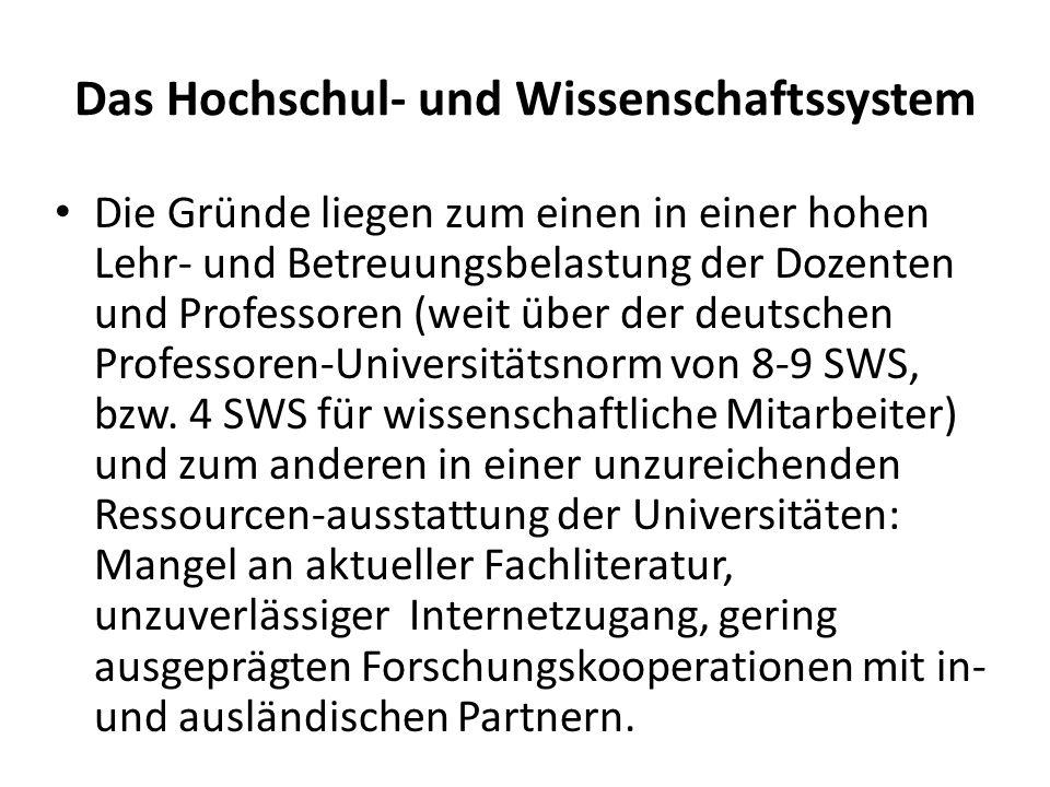 Das Hochschul- und Wissenschaftssystem Die Gründe liegen zum einen in einer hohen Lehr- und Betreuungsbelastung der Dozenten und Professoren (weit über der deutschen Professoren-Universitätsnorm von 8-9 SWS, bzw.