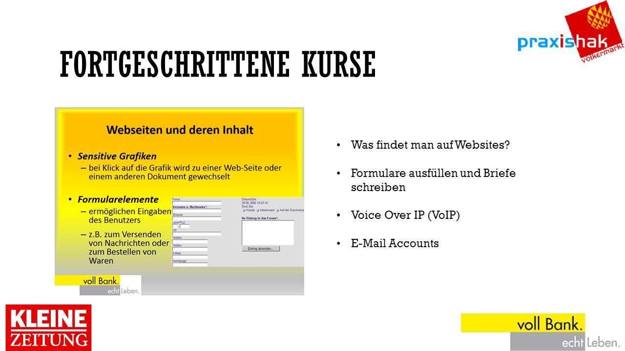 FORTGESCHRITTENE KURSE Was findet man auf Websites? Formulare ausfüllen und Briefe schreiben Voice Over IP (VoIP) E-Mail Accounts