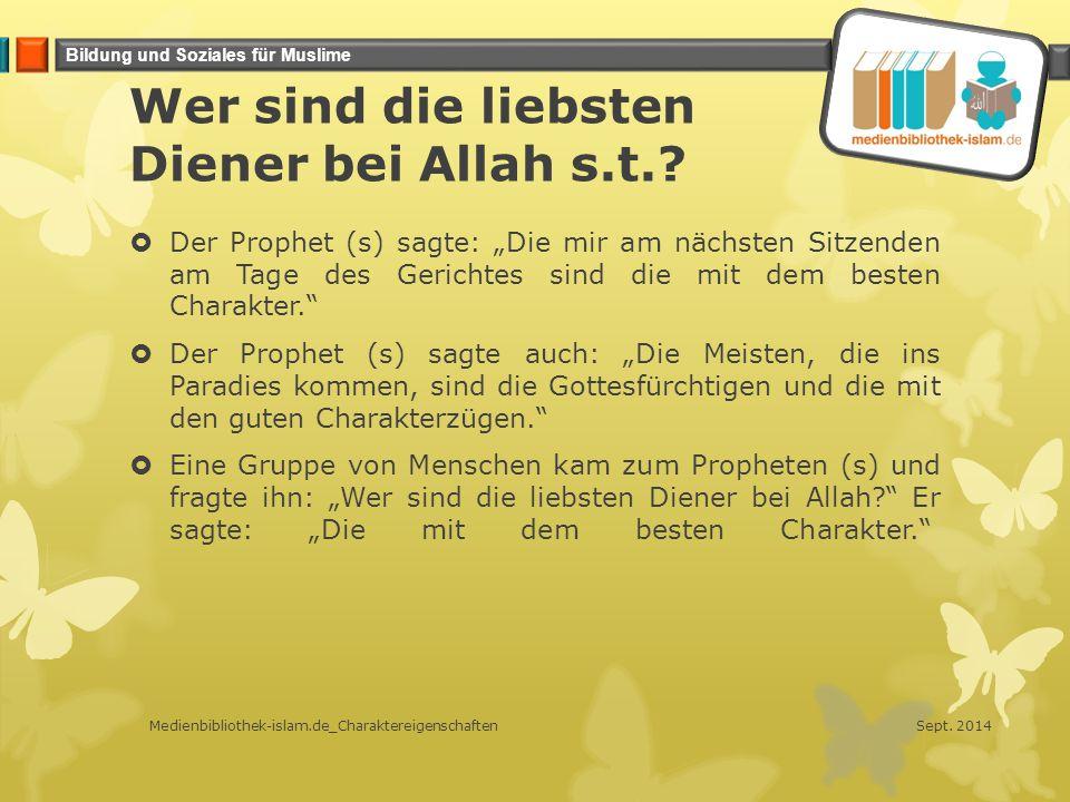 """Bildung und Soziales für Muslime Wer sind die liebsten Diener bei Allah s.t.?  Der Prophet (s) sagte: """"Die mir am nächsten Sitzenden am Tage des Geri"""
