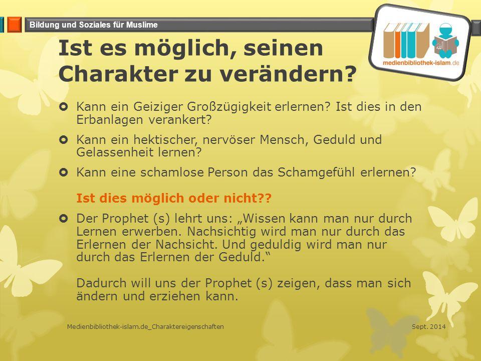 Bildung und Soziales für Muslime Ist es möglich, seinen Charakter zu verändern?  Kann ein Geiziger Großzügigkeit erlernen? Ist dies in den Erbanlagen