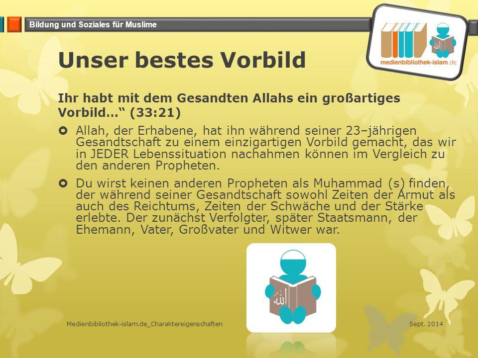 """Bildung und Soziales für Muslime Unser bestes Vorbild Ihr habt mit dem Gesandten Allahs ein großartiges Vorbild…"""" (33:21)  Allah, der Erhabene, hat i"""