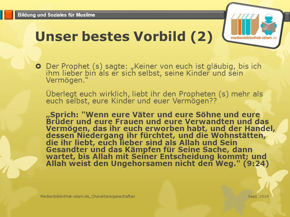 """Bildung und Soziales für Muslime Unser bestes Vorbild (2)  Der Prophet (s) sagte: """"Keiner von euch ist gläubig, bis ich ihm lieber bin als er sich se"""