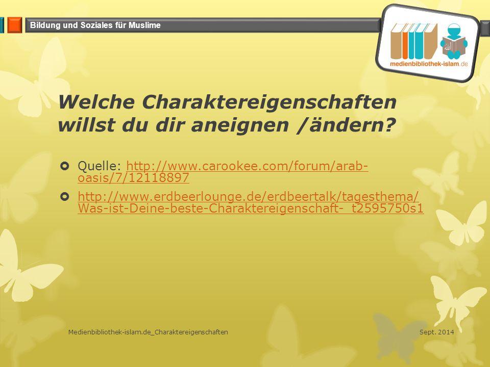 Bildung und Soziales für Muslime Welche Charaktereigenschaften willst du dir aneignen /ändern?  Quelle: http://www.carookee.com/forum/arab- oasis/7/1