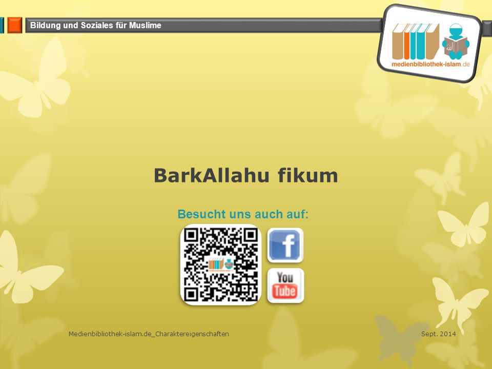 Bildung und Soziales für Muslime BarkAllahu fikum Sept. 2014Medienbibliothek-islam.de_Charaktereigenschaften Besucht uns auch auf: