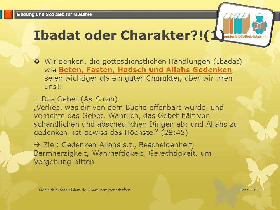Bildung und Soziales für Muslime Ibadat oder Charakter?!(1)  Wir denken, die gottesdienstlichen Handlungen (Ibadat) wie Beten, Fasten, Hadsch und All