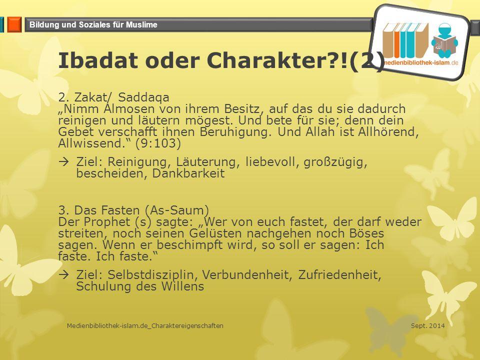 Bildung und Soziales für Muslime Ibadat oder Charakter?!(3) 4.