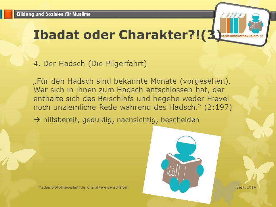 """Bildung und Soziales für Muslime Ibadat oder Charakter?!(3) 4. Der Hadsch (Die Pilgerfahrt) """"Für den Hadsch sind bekannte Monate (vorgesehen). Wer sic"""