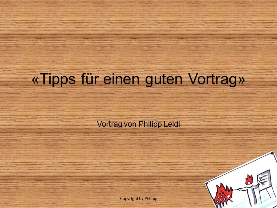 «Tipps für einen guten Vortrag» Vortrag von Philipp Leidi Copyright by Philipp