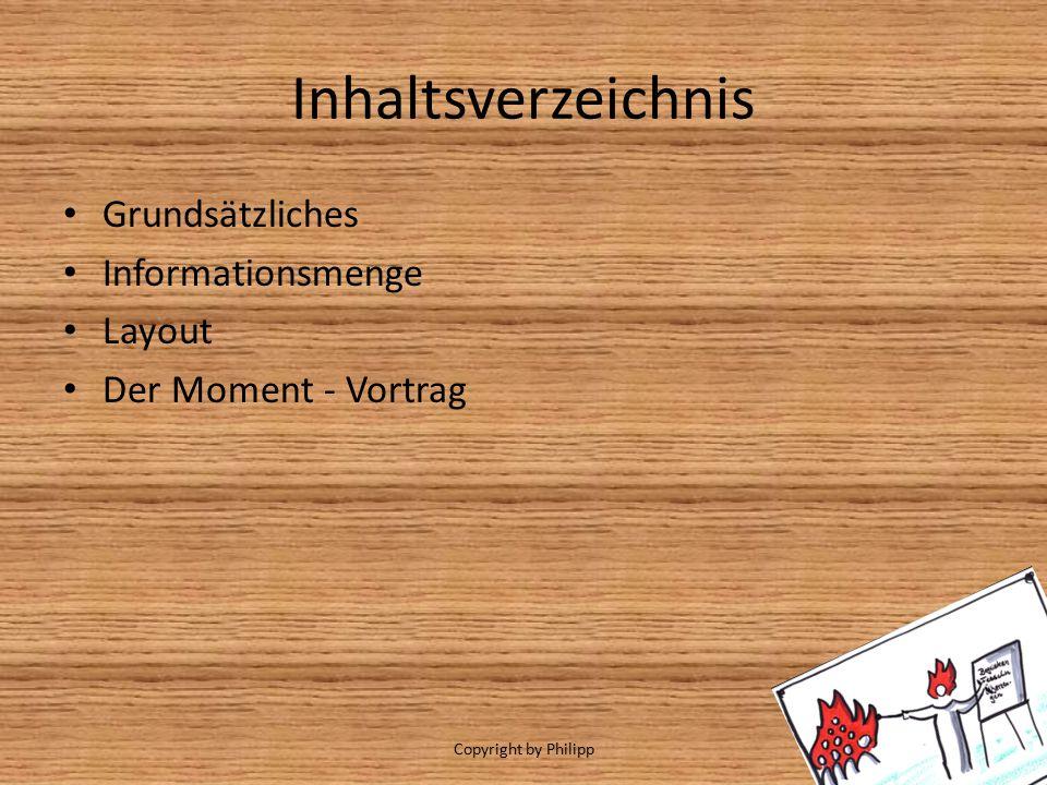 Inhaltsverzeichnis Grundsätzliches Informationsmenge Layout Der Moment - Vortrag Copyright by Philipp