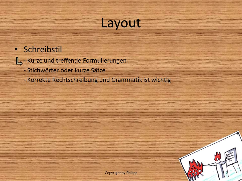 Layout Schreibstil - Kurze und treffende Formulierungen - Stichwörter oder kurze Sätze - Korrekte Rechtschreibung und Grammatik ist wichtig Copyright by Philipp7
