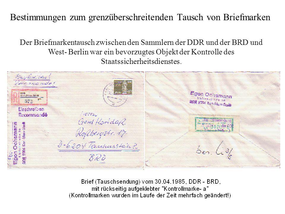 Bestimmungen zum grenzüberschreitenden Tausch von Briefmarken Der Briefmarkentausch zwischen den Sammlern der DDR und der BRD und West- Berlin war ein bevorzugtes Objekt der Kontrolle des Staatssicherheitsdienstes.