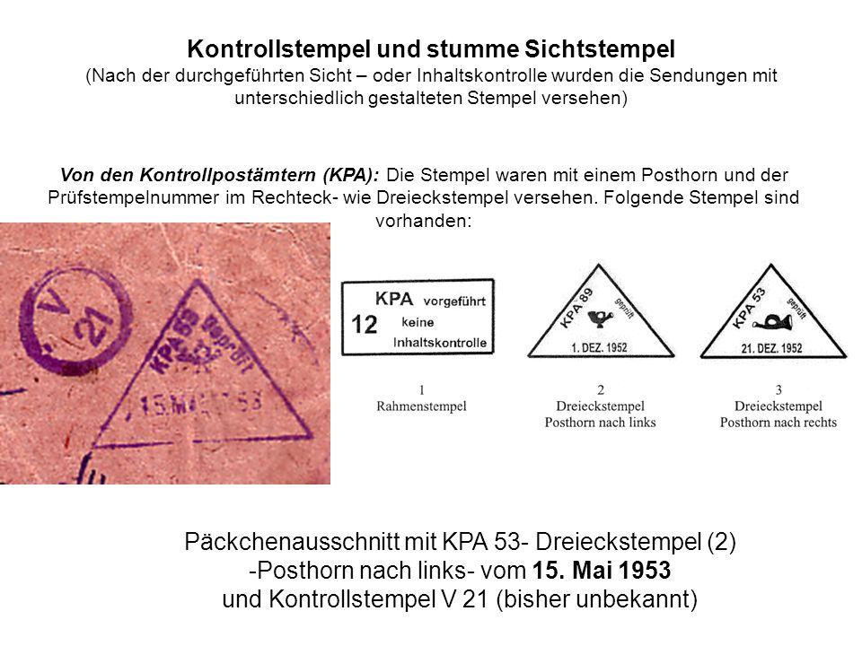 Kontrollstempel und stumme Sichtstempel (Nach der durchgeführten Sicht – oder Inhaltskontrolle wurden die Sendungen mit unterschiedlich gestalteten Stempel versehen) Von den Kontrollpostämtern (KPA): Die Stempel waren mit einem Posthorn und der Prüfstempelnummer im Rechteck- wie Dreieckstempel versehen.