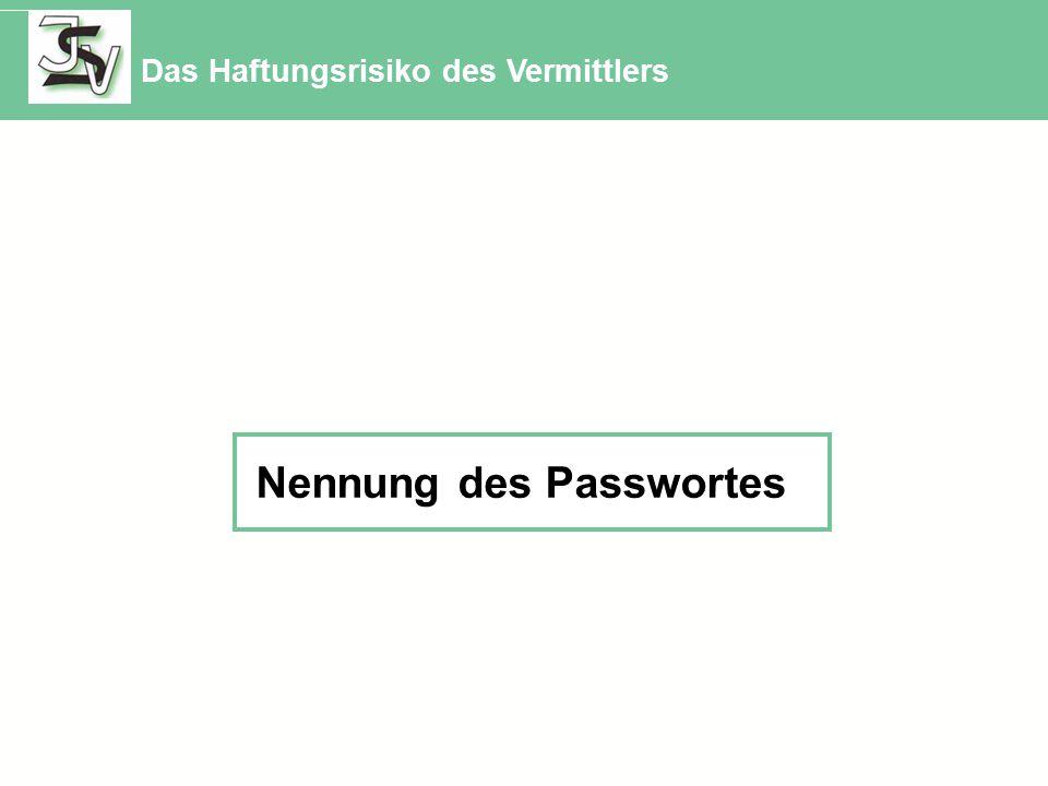 Das Haftungsrisiko des Vermittlers Nennung des Passwortes