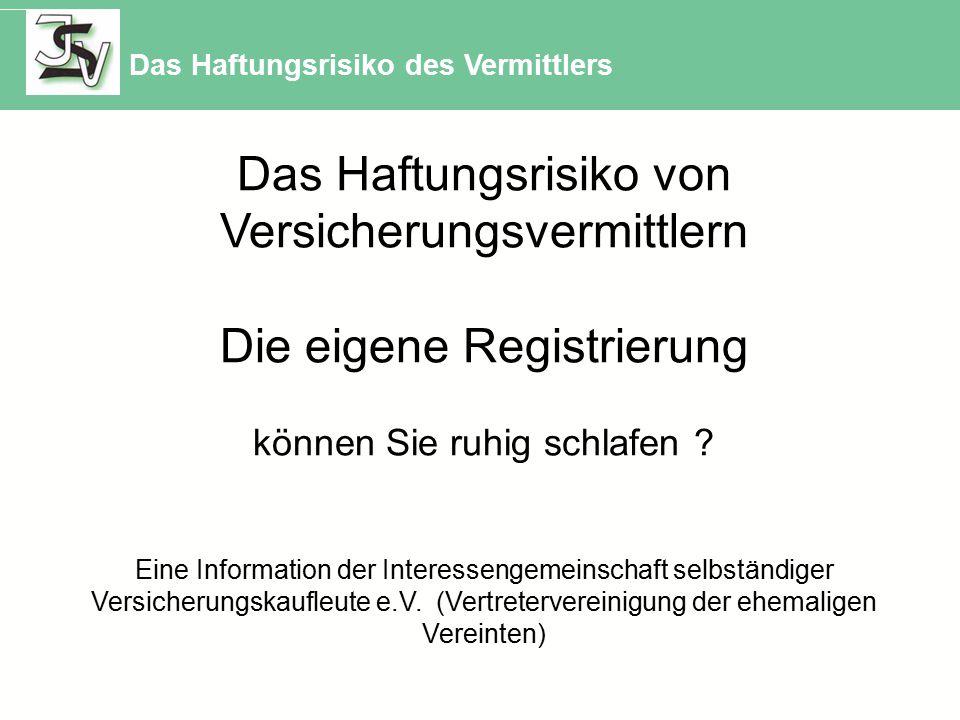 Das Haftungsrisiko von Versicherungsvermittlern Die eigene Registrierung können Sie ruhig schlafen ? Eine Information der Interessengemeinschaft selbs