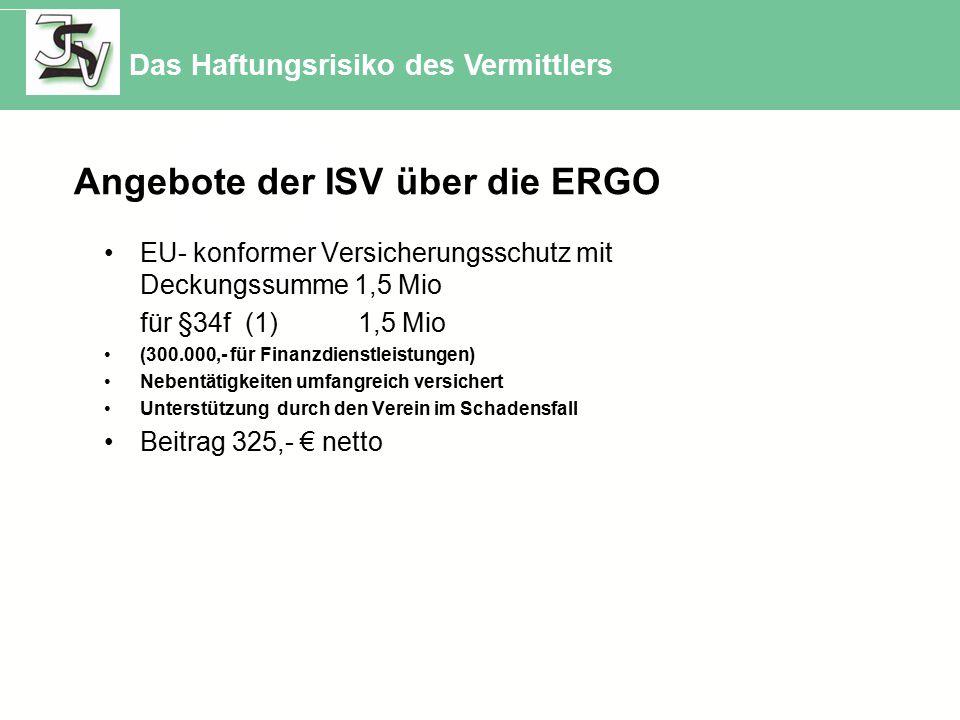 Angebote der ISV über die ERGO EU- konformer Versicherungsschutz mit Deckungssumme 1,5 Mio für §34f (1) 1,5 Mio (300.000,- für Finanzdienstleistungen)