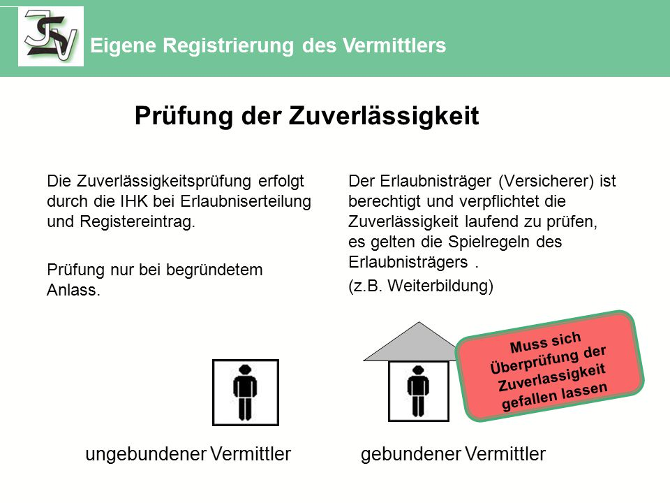 ungebundener Vermittler gebundener Vermittler Eigene Registrierung des Vermittlers Die Zuverlässigkeitsprüfung erfolgt durch die IHK bei Erlaubniserteilung und Registereintrag.