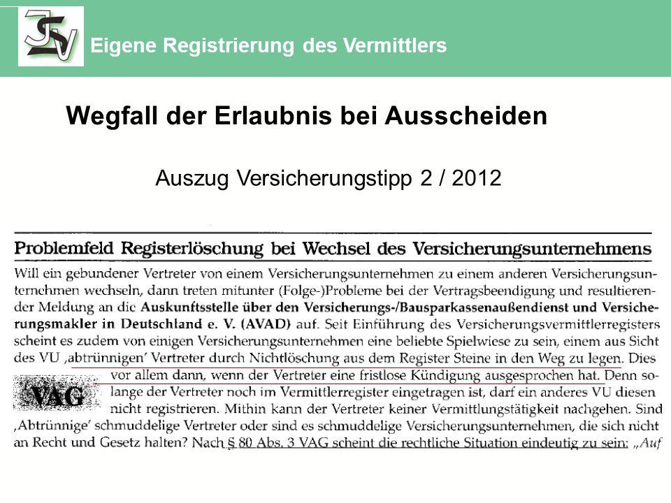 Eigene Registrierung des Vermittlers Wegfall der Erlaubnis bei Ausscheiden Auszug Versicherungstipp 2 / 2012