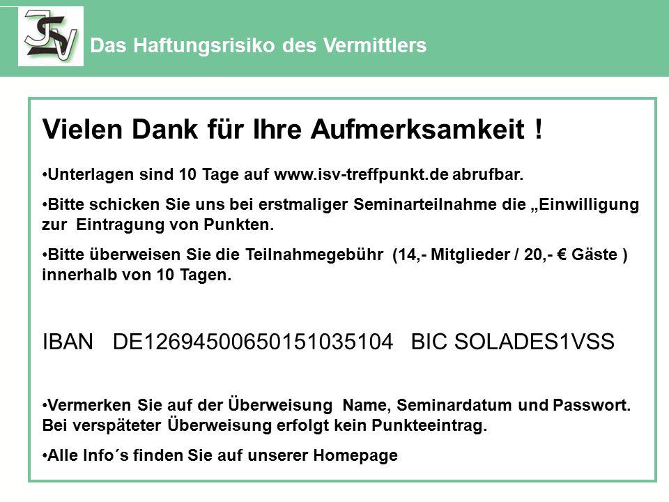Das Haftungsrisiko des Vermittlers Vielen Dank für Ihre Aufmerksamkeit ! Unterlagen sind 10 Tage auf www.isv-treffpunkt.de abrufbar. Bitte schicken Si