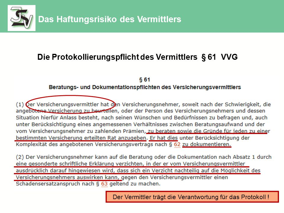 Die Protokollierungspflicht des Vermittlers § 61 VVG Der Vermittler trägt die Verantwortung für das Protokoll ! Das Haftungsrisiko des Vermittlers