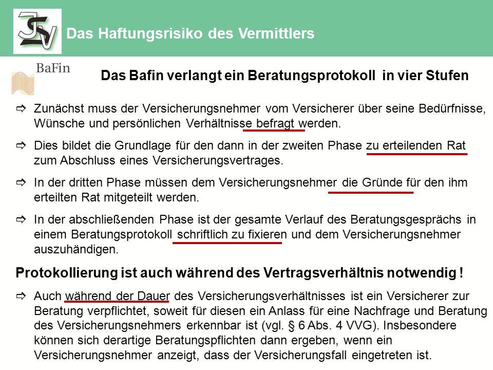 Lt. Bafin Das Bafin verlangt ein Beratungsprotokoll in vier Stufen  Zunächst muss der Versicherungsnehmer vom Versicherer über seine Bedürfnisse, Wün