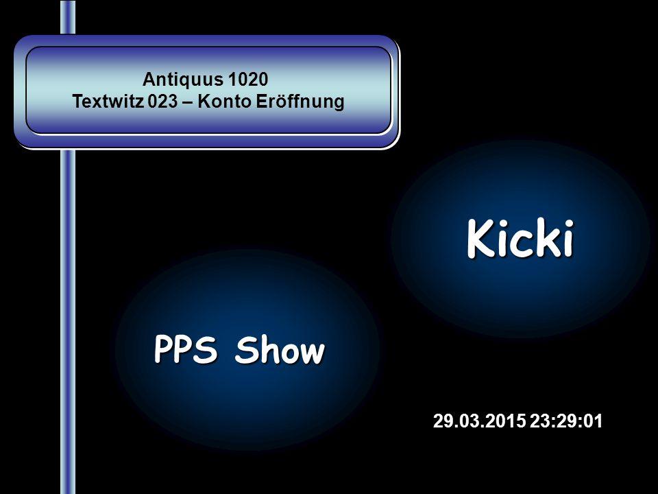 Antiquus 1020 Textwitz 023 – Konto Eröffnung Antiquus 1020 Textwitz 023 – Konto Eröffnung 29.03.2015 23:30:34 PPS Show Kicki