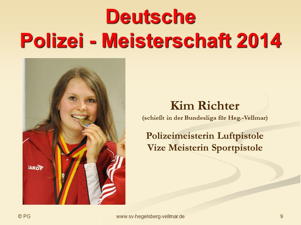 © PG 9www.sv-hegelsberg-vellmar.de Deutsche Polizei - Meisterschaft 2014 Kim Richter (schießt in der Bundesliga für Heg.-Vellmar) Polizeimeisterin Luf