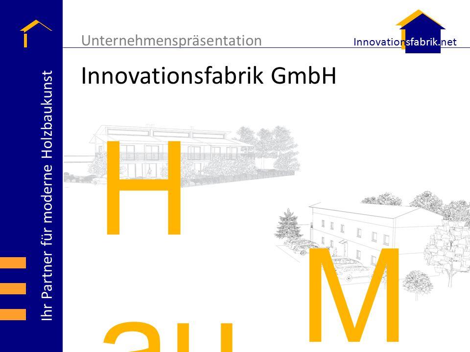 Ihr Partner für moderne Holzbaukunst Innovationsfabrik.net Innovationsfabrik GmbH Unternehmenspräsentation H au sb au M od ul ba u
