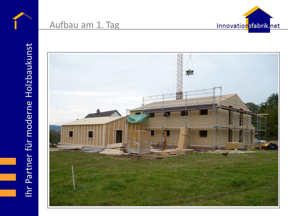 Ihr Partner für moderne Holzbaukunst Innovationsfabrik.net Aufbau am 1. Tag