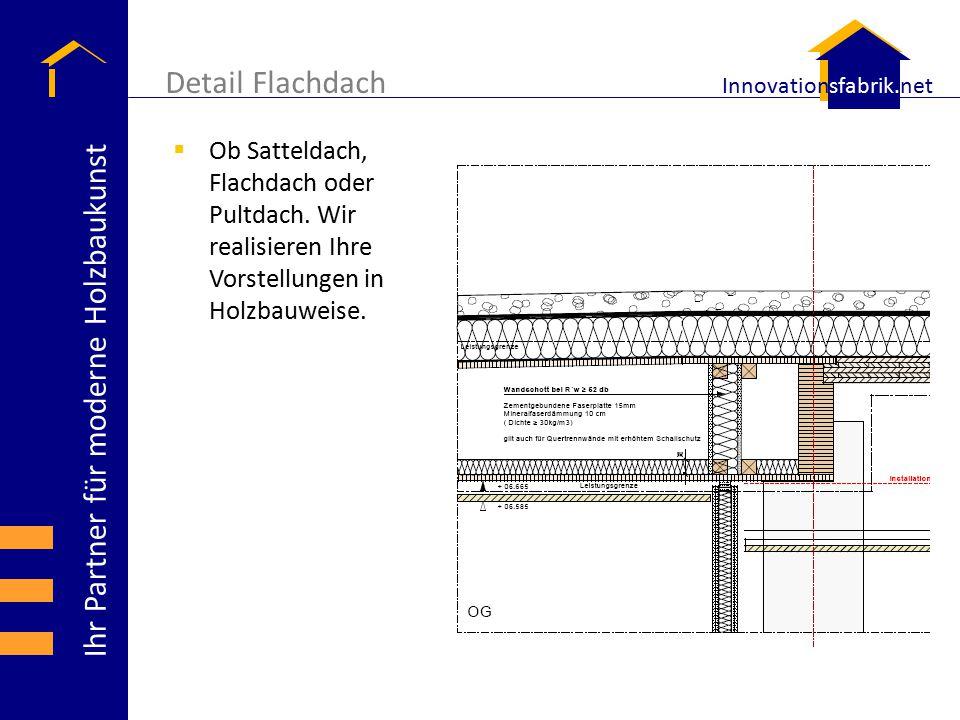 Ihr Partner für moderne Holzbaukunst Innovationsfabrik.net Detail Flachdach  Ob Satteldach, Flachdach oder Pultdach. Wir realisieren Ihre Vorstellung