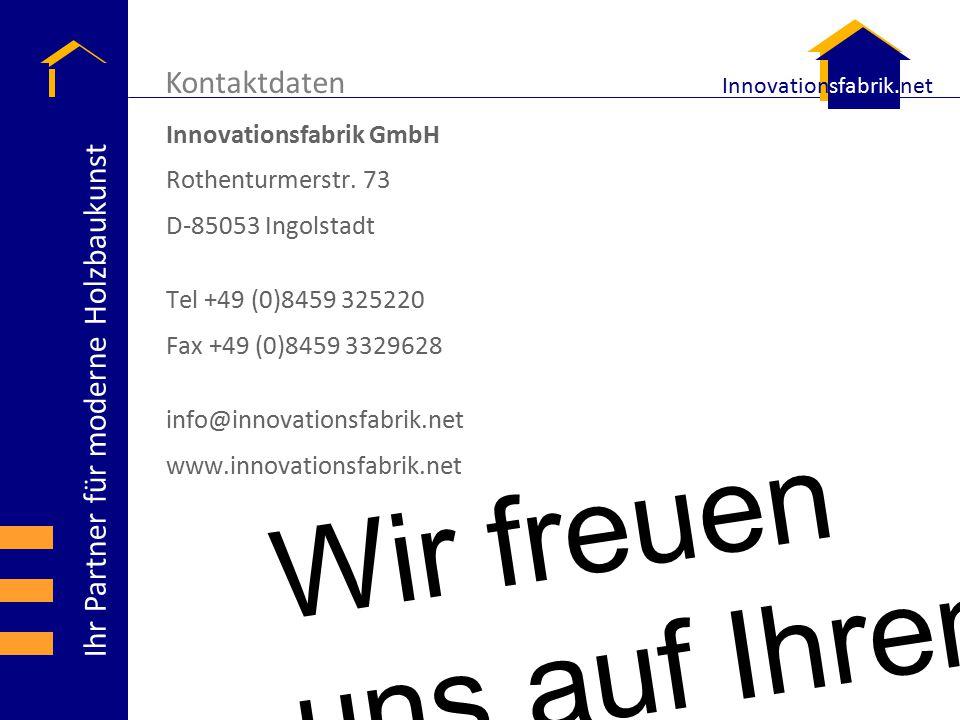 Ihr Partner für moderne Holzbaukunst Innovationsfabrik.net Innovationsfabrik GmbH Rothenturmerstr. 73 D-85053 Ingolstadt Tel +49 (0)8459 325220 Fax +4