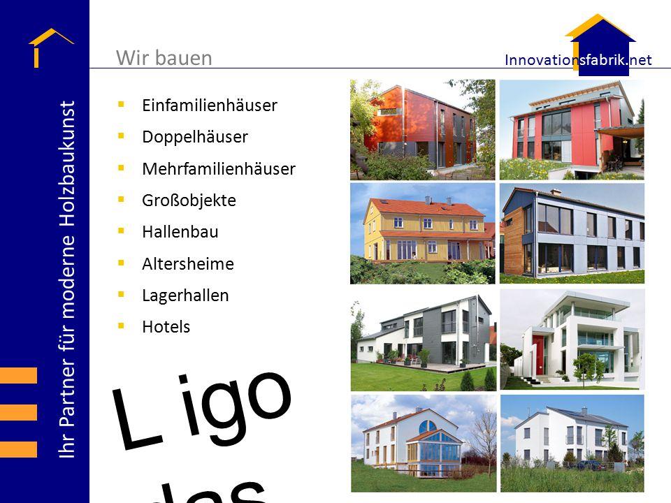 Ihr Partner für moderne Holzbaukunst Innovationsfabrik.net  Einfamilienhäuser  Doppelhäuser  Mehrfamilienhäuser  Großobjekte  Hallenbau  Altersh
