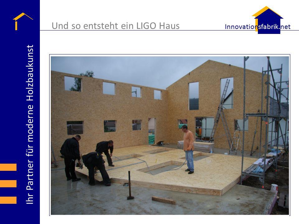 Ihr Partner für moderne Holzbaukunst Innovationsfabrik.net Und so entsteht ein LIGO Haus