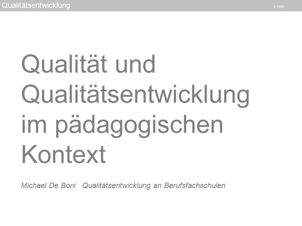 Michael De Boni Qualitätsentwicklung an Berufsfachschulen Qualitätsentwicklung V 1502 Qualität und Qualitätsentwicklung im pädagogischen Kontext