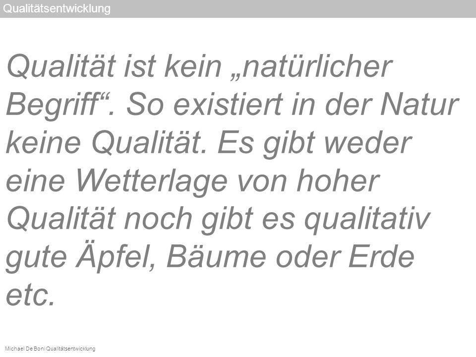 """Qualität ist kein """"natürlicher Begriff .So existiert in der Natur keine Qualität."""