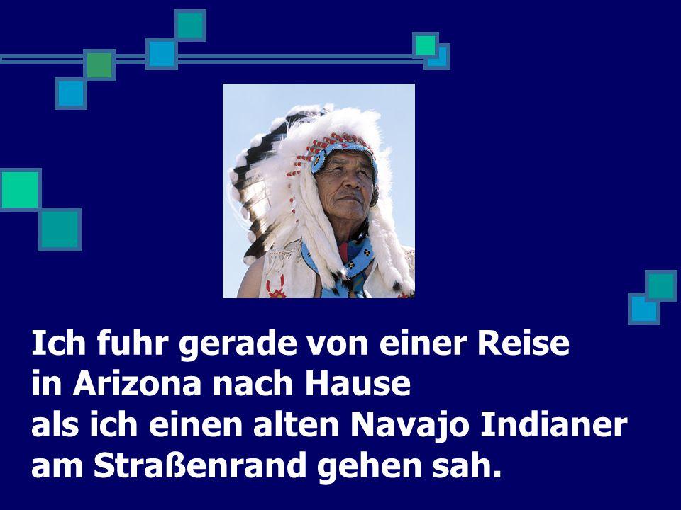 Da seine Reise ohnehin lang war, und er müde aussah, fragte ich den Indianer, ob er gerne ein Stück mitfahren wolle.