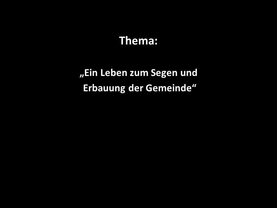 """Thema: """"Ein Leben zum Segen und Erbauung der Gemeinde"""""""
