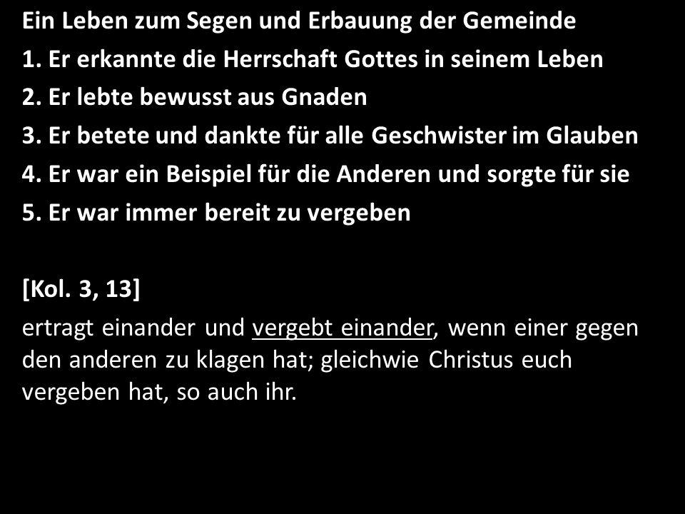 Ein Leben zum Segen und Erbauung der Gemeinde 1. Er erkannte die Herrschaft Gottes in seinem Leben 2. Er lebte bewusst aus Gnaden 3. Er betete und dan