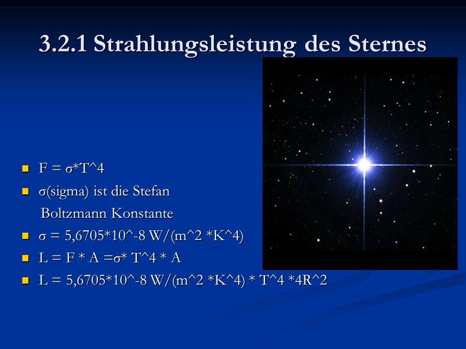 3.2.1 Strahlungsleistung des Sternes F = σ*T^4 F = σ*T^4 σ(sigma) ist die Stefan σ(sigma) ist die Stefan Boltzmann Konstante Boltzmann Konstante σ = 5