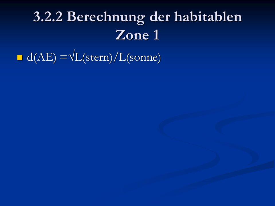 3.2.2 Berechnung der habitablen Zone 1 d(AE) =√L(stern)/L(sonne) d(AE) =√L(stern)/L(sonne)