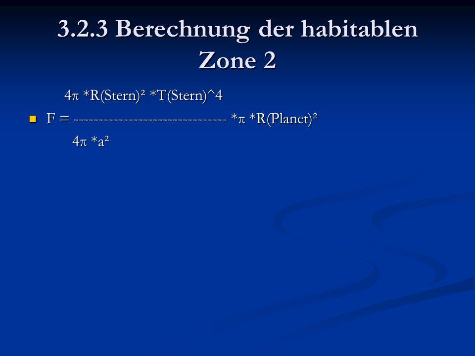 3.2.3 Berechnung der habitablen Zone 2 4π *R(Stern)² *T(Stern)^4 4π *R(Stern)² *T(Stern)^4 F = ------------------------------- *π *R(Planet)² F = ----