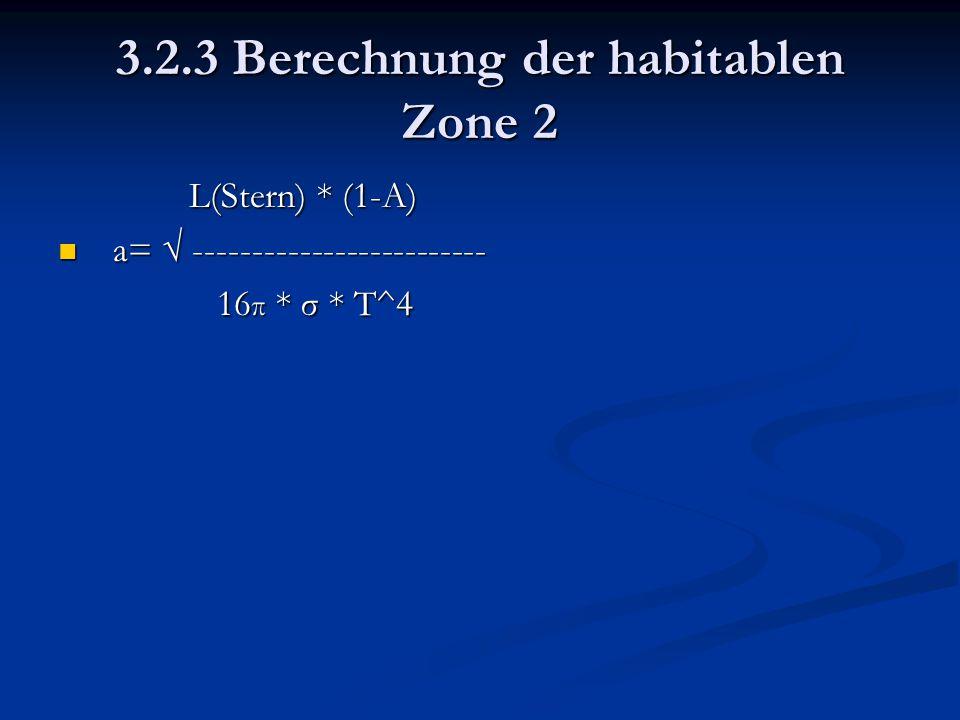 3.2.3 Berechnung der habitablen Zone 2 L(Stern) * (1-A) L(Stern) * (1-A) a= √ ------------------------- a= √ ------------------------- 16 π * σ * T^4